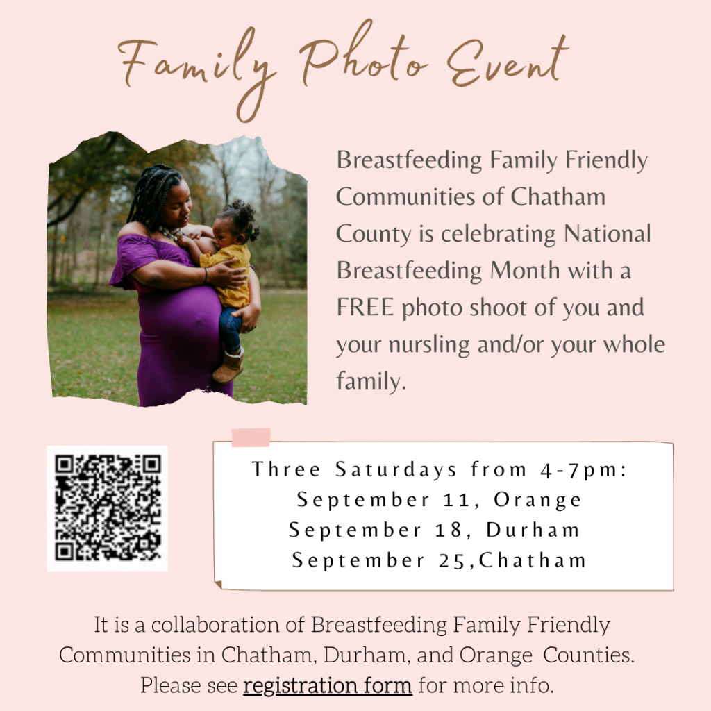 Parent standing and breastfeeding toddler. Text: Family Photo Event. Breastfeeding Family Friendly Communities of Chatham County is celebrating National Breastfeeding Monthwith a FREE photo shoot of you and your nursling and/or your whole family; three Saturdays from 4-7pm: September 11, Orange, September 18, Durham, September 25, Chatham; it is a collaboration fo Breastfeeding Family Friendly Communities in Chatham, Durham, and Orange Counties; please see registration form for more info.