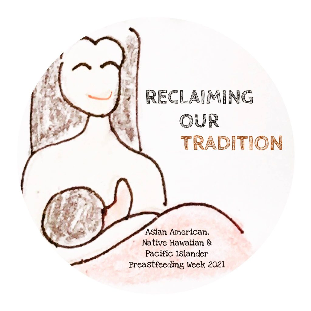 Woman breastfeeding infant with text: Asian American Native Hawaiian and Pacific Islander Breastfeeding Week 2021 Reclaiming our Tradition